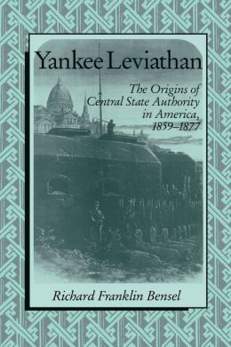 Yankee Leviathan: The Origins of Central State Authority in America, 1859-1877