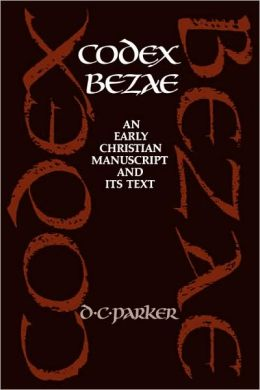 Codex Bezae: An Early Christian Manuscript and its Text