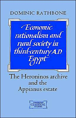 Economic Rationalism and Rural Society in Third-Century AD Egypt: The Heroninos Archive and the Appianus Estate
