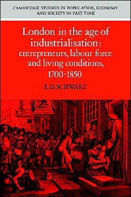 London in the Age of Industrialisation: Entrepreneurs, Labour Force and Living Conditions, 1700-1850