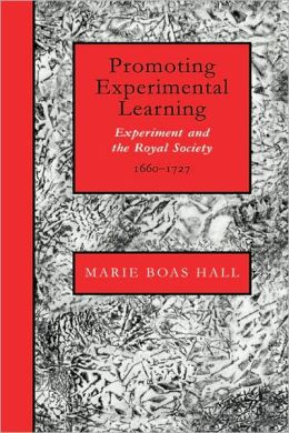 Promoting Experimental Learning: Experiment and the Royal Society, 1660-1727
