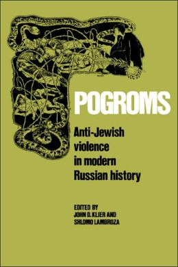 Pogroms: Anti-Jewish Violence in Modern Russian History