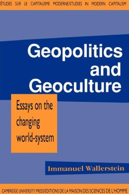 Geopolitics and Geoculture: Essays on the Changing World-System