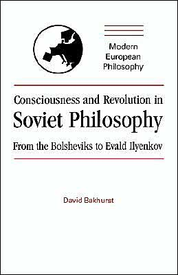 Consciousness and Revolution in Soviet Philosophy: From the Bolsheviks to Evald Ilyenkov