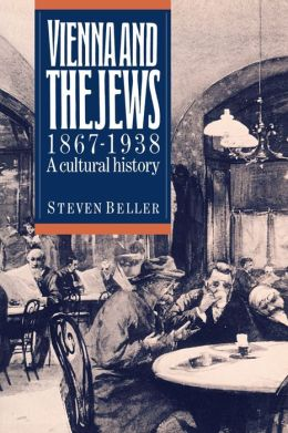 Vienna and the Jews, 1867-1938: A Cultural History