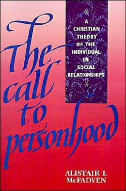 The Call to Personhood: A Christian Theory of the Individual in Social Relationships