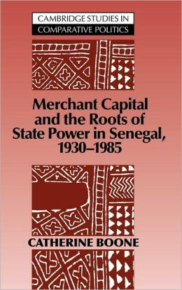Merchant Capital and the Roots of State Power in Senegal, 1930-1985