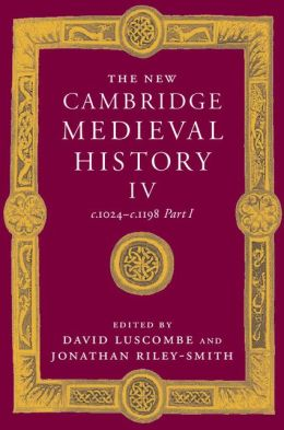 The New Cambridge Medieval History, Volume 4: c.1024-c.1198, Part 1