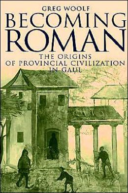 Becoming Roman: The Origins of Provincial Civilization in Gaul