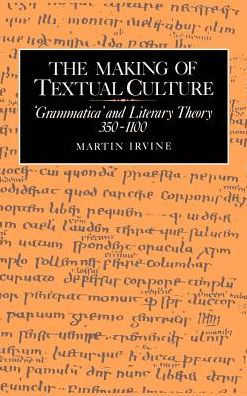 The Making of Textual Culture: 'Grammatica' and Literary Theory, 350-1100