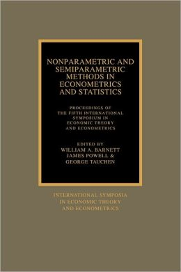 Nonparametric and Semiparametric Methods in Econometrics and Statistics: Proceedings of the Fifth International Symposium in Economic Theory and Econometrics