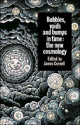 Bubbles, Voids and Bumps in Time: The New Cosmology