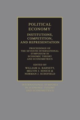 Political Economy: Institutions, Competition and Representation: Proceedings of the Seventh International Symposium in Economic Theory and Econometrics