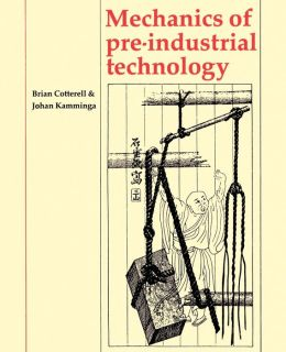 Mechanics of Pre-industrial Technology: An Introduction to the Mechanics of Ancient and Traditional Material Culture