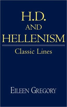 H. D. and Hellenism: Classic Lines