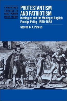 Protestantism and Patriotism: Ideologies and the Making of English Foreign Policy, 1650-1668