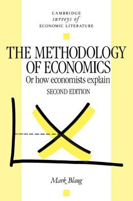 The Methodology of Economics: Or, How Economists Explain