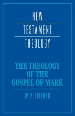 The Theology of the Gospel of Mark