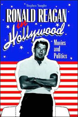 Ronald Reagan in Hollywood: Movies and Politics