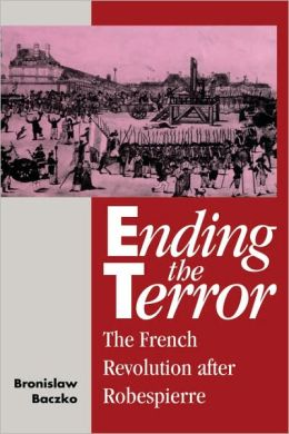 Ending the Terror: The French Revolution after Robespierre