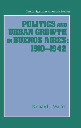 Politics and Urban Growth in Buenos Aires, 1910-1942