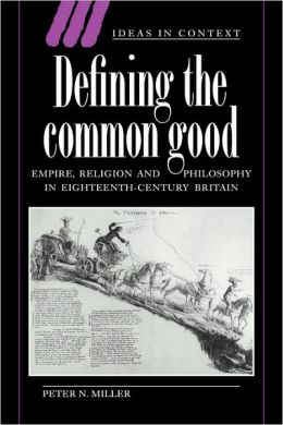 Defining the Common Good: Empire, Religion and Philosophy in Eighteenth-Century Britain