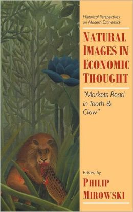 Natural Images in Economic Thought: Markets Read in Tooth and Claw