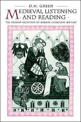 Medieval Listening and Reading: The Primary Reception of German Literature, 800-1300