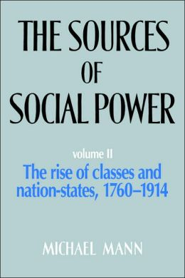 The Sources of Social Power, Volume 2: The Rise of Classes and Nation States, 1760-1914