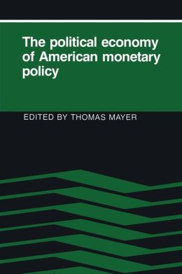 The Political Economy of American Monetary Policy