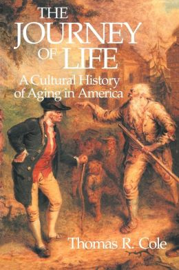 The Journey of Life: A Cultural History of Aging in America