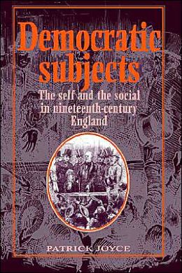 Democratic Subjects: The Self and the Social in Nineteenth-Century England