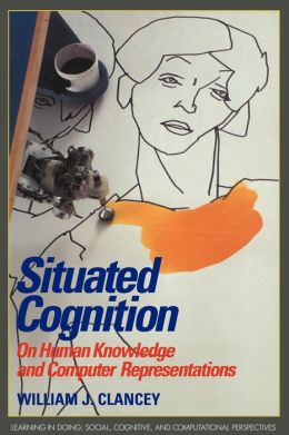 Situated Cognition: On Human Knowledge and Computer Representations