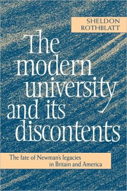 The Modern University and its Discontents: The Fate of Newman's Legacies in Britain and America