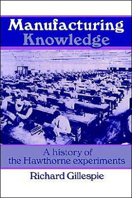 Manufacturing Knowledge: A History of the Hawthorne Experiments