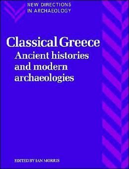 Classical Greece: Ancient Histories and Modern Archaeologies