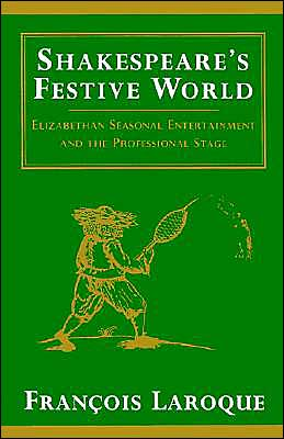 Shakespeare's Festive World: Elizabethan Seasonal Entertainment and the Professional Stage