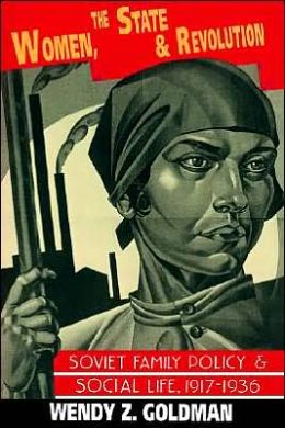 Women, the State and Revolution: Soviet Family Policy and Social Life, 1917-1936