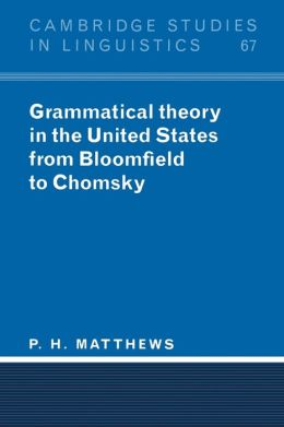 Grammatical Theory in the United States: From Bloomfield to Chomsky