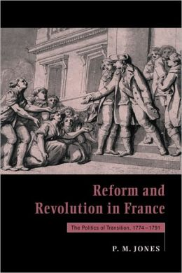 Reform and Revolution in France: The Politics of Transition, 1774-1791