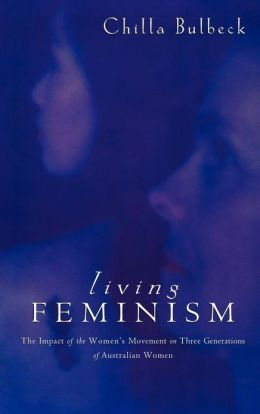 Living Feminism: The Impact of the Women's Movement on Three Generations of Australian Women