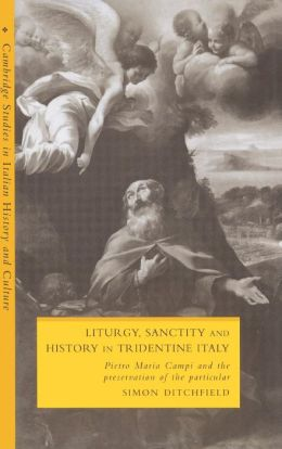 Liturgy, Sanctity and History in Tridentine Italy: Pietro Maria Campi and the Preservation of the Particular