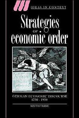 Strategies of Economic Order: German Economic Discourse, 1750-1950