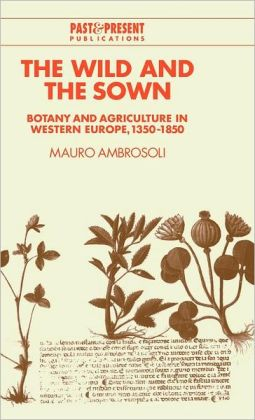 The Wild and the Sown: Botany and Agriculture in Western Europe, 1350-1850