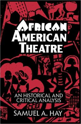 African American Theatre: An Historical and Critical Analysis