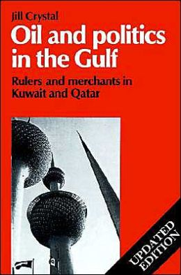 Oil and Politics in the Gulf: Rulers and Merchants in Kuwait and Qatar