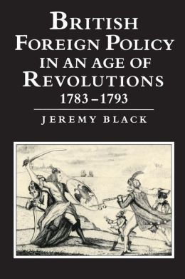 British Foreign Policy in an Age of Revolutions, 1783-1793