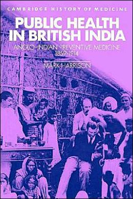 Public Health in British India: Anglo-Indian Preventive Medicine 1859-1914