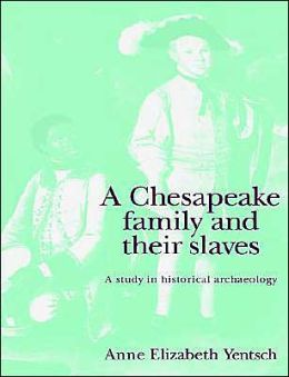 A Chesapeake Family and their Slaves: A Study in Historical Archaeology