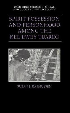 Spirit Possession and Personhood among the Kel Ewey Tuareg